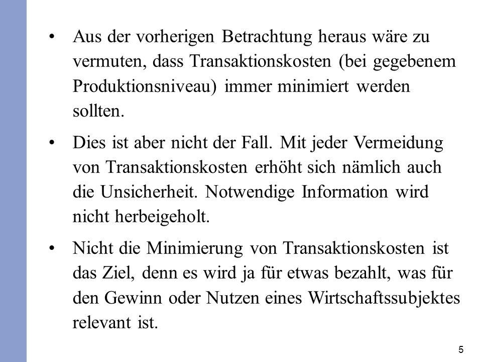 5 Aus der vorherigen Betrachtung heraus wäre zu vermuten, dass Transaktionskosten (bei gegebenem Produktionsniveau) immer minimiert werden sollten.