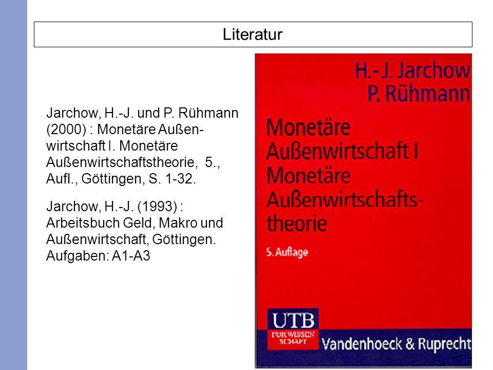 2 Literatur Jarchow, H.-J. und P. Rühmann (2000) : Monetäre Außen- wirtschaft I. Monetäre Außenwirtschaftstheorie, 5., Aufl., Göttingen, S. 1-32. Jarc