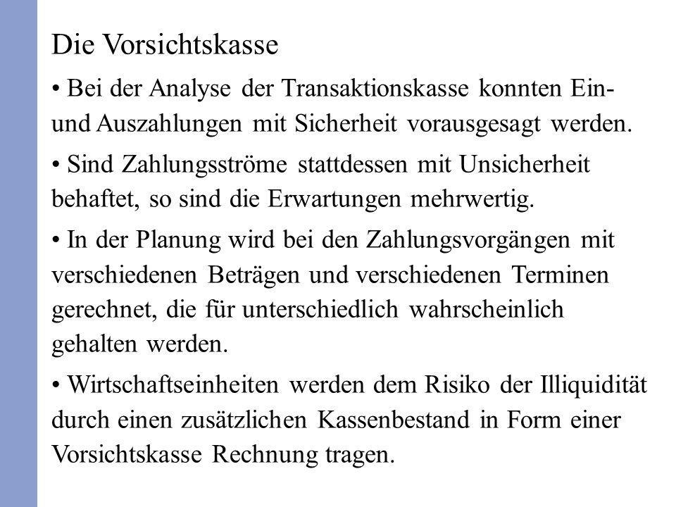 Die Vorsichtskasse Bei der Analyse der Transaktionskasse konnten Ein- und Auszahlungen mit Sicherheit vorausgesagt werden. Sind Zahlungsströme stattde