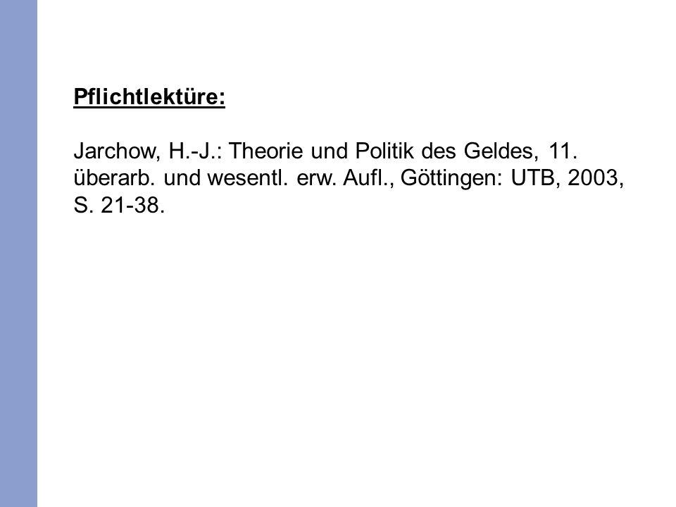 Pflichtlektüre: Jarchow, H.-J.: Theorie und Politik des Geldes, 11. überarb. und wesentl. erw. Aufl., Göttingen: UTB, 2003, S. 21-38.