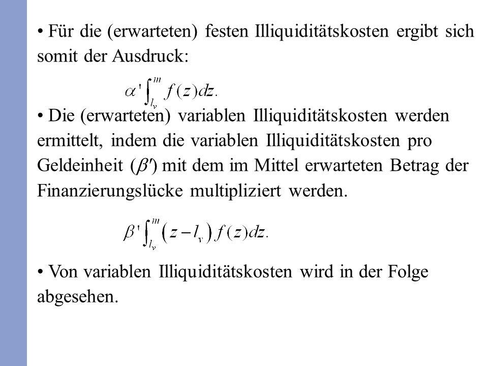 Für die (erwarteten) festen Illiquiditätskosten ergibt sich somit der Ausdruck: Die (erwarteten) variablen Illiquiditätskosten werden ermittelt, indem