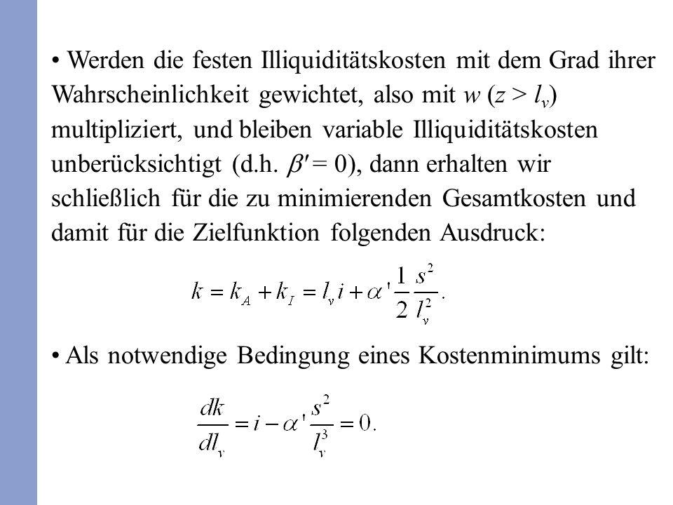 Werden die festen Illiquiditätskosten mit dem Grad ihrer Wahrscheinlichkeit gewichtet, also mit w (z > l v ) multipliziert, und bleiben variable Illiq