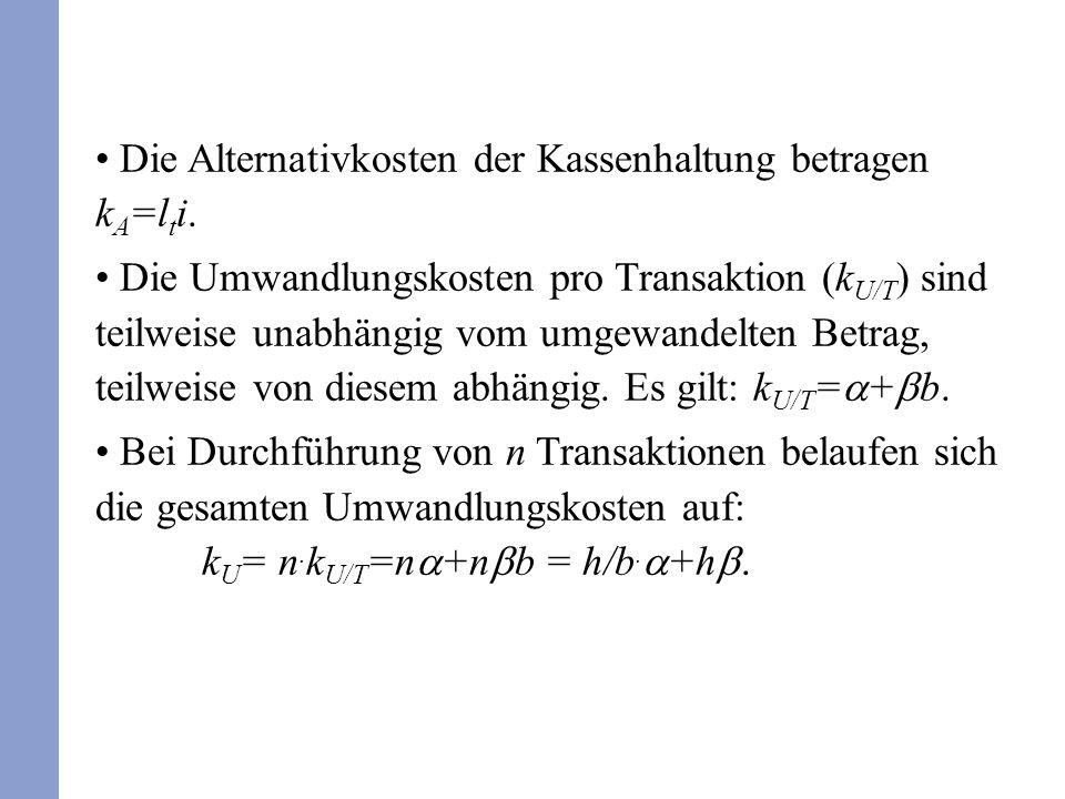 Die Alternativkosten der Kassenhaltung betragen k A =l t i. Die Umwandlungskosten pro Transaktion (k U/T ) sind teilweise unabhängig vom umgewandelten