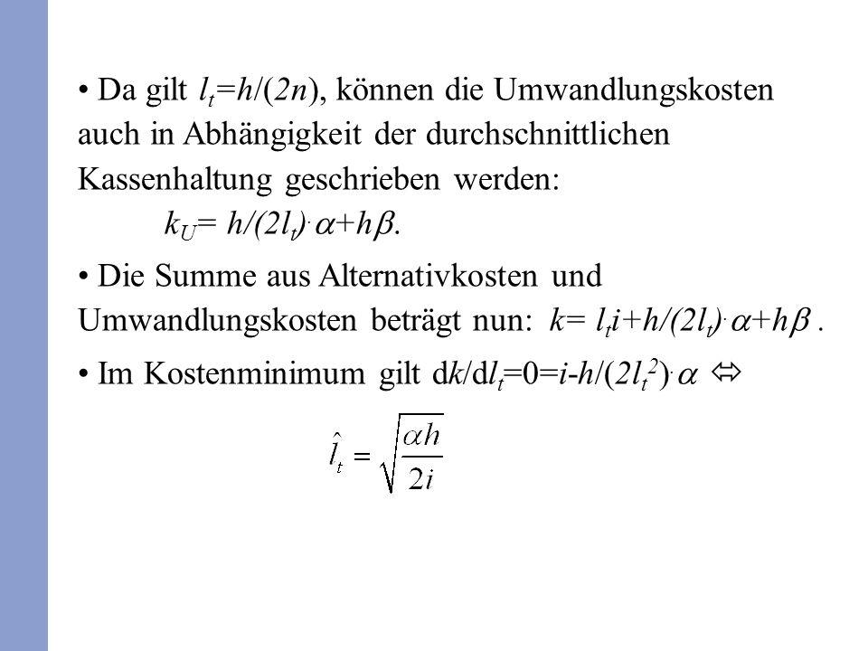 Da gilt l t =h/(2n), können die Umwandlungskosten auch in Abhängigkeit der durchschnittlichen Kassenhaltung geschrieben werden: k U = h/(2l t ). +h. D
