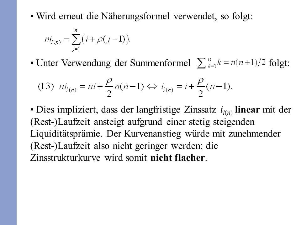 Wird erneut die Näherungsformel verwendet, so folgt: Unter Verwendung der Summenformel folgt: Dies impliziert, dass der langfristige Zinssatz i l(n) l