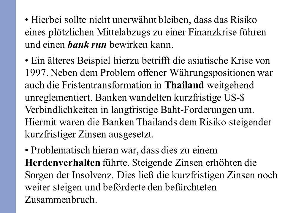 Hierbei sollte nicht unerwähnt bleiben, dass das Risiko eines plötzlichen Mittelabzugs zu einer Finanzkrise führen und einen bank run bewirken kann. E