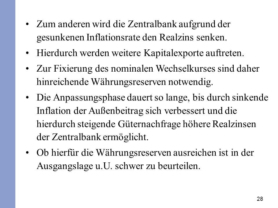 28 Zum anderen wird die Zentralbank aufgrund der gesunkenen Inflationsrate den Realzins senken. Hierdurch werden weitere Kapitalexporte auftreten. Zur