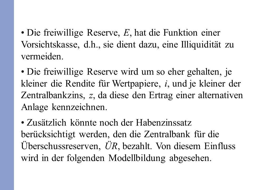 Die freiwillige Reserve, E, hat die Funktion einer Vorsichtskasse, d.h., sie dient dazu, eine Illiquidität zu vermeiden.