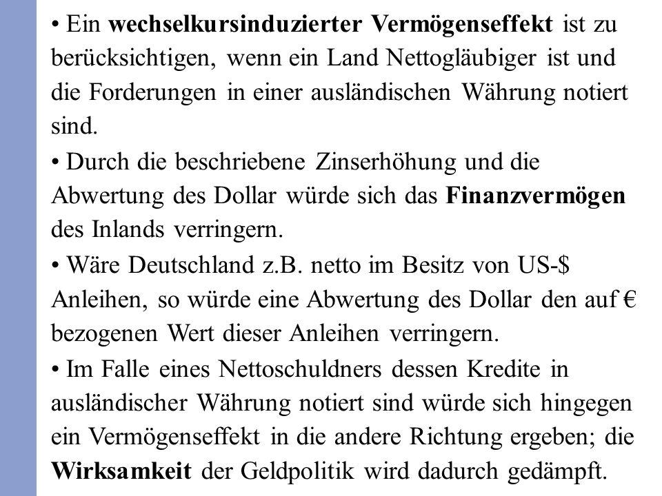 Ein wechselkursinduzierter Vermögenseffekt ist zu berücksichtigen, wenn ein Land Nettogläubiger ist und die Forderungen in einer ausländischen Währung notiert sind.
