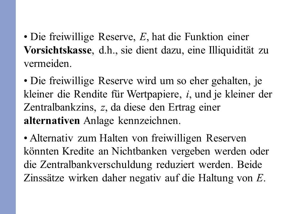 Die freiwillige Reserve, E, hat die Funktion einer Vorsichtskasse, d.h., sie dient dazu, eine Illiquidität zu vermeiden. Die freiwillige Reserve wird