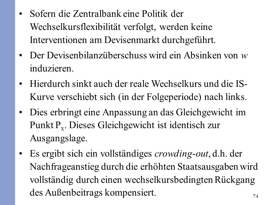 74 Sofern die Zentralbank eine Politik der Wechselkursflexibilität verfolgt, werden keine Interventionen am Devisenmarkt durchgeführt. Der Devisenbila