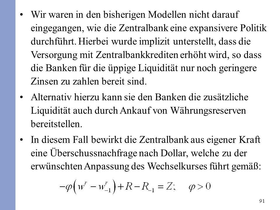 91 Wir waren in den bisherigen Modellen nicht darauf eingegangen, wie die Zentralbank eine expansivere Politik durchführt. Hierbei wurde implizit unte