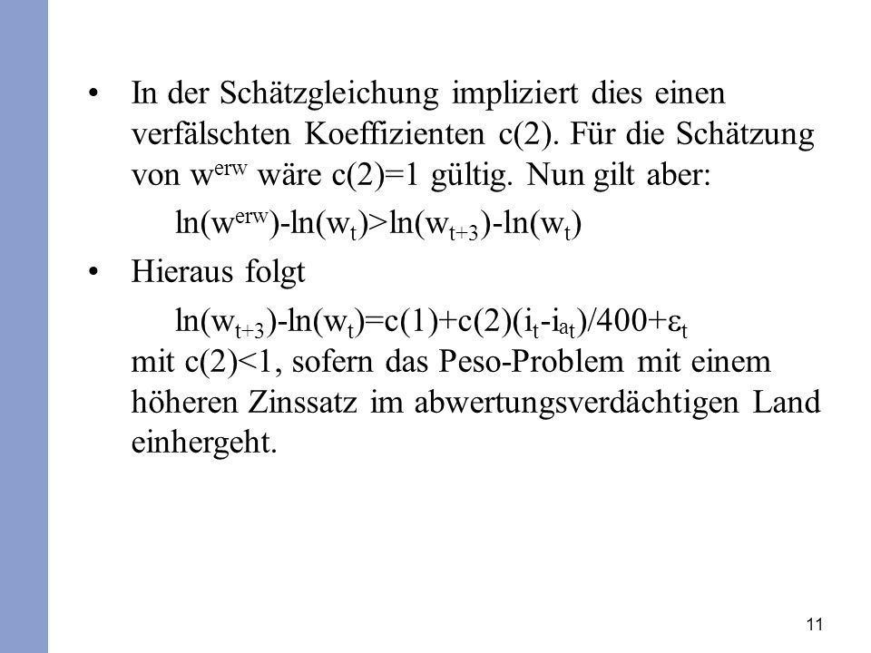 11 In der Schätzgleichung impliziert dies einen verfälschten Koeffizienten c(2). Für die Schätzung von w erw wäre c(2)=1 gültig. Nun gilt aber: ln(w e