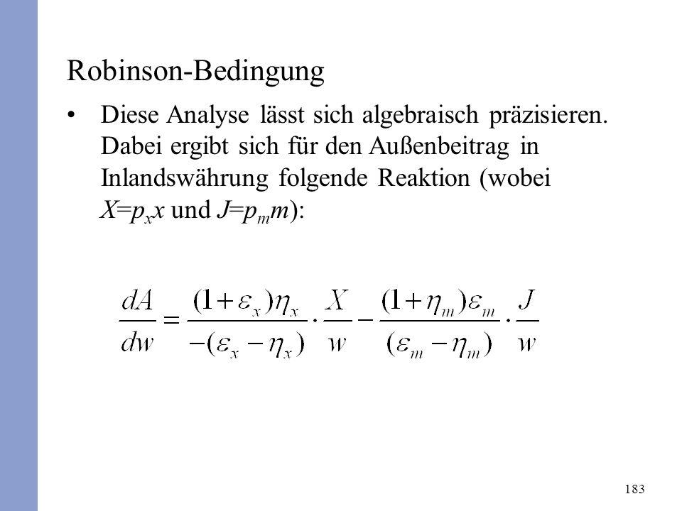 183 Robinson-Bedingung Diese Analyse lässt sich algebraisch präzisieren. Dabei ergibt sich für den Außenbeitrag in Inlandswährung folgende Reaktion (w