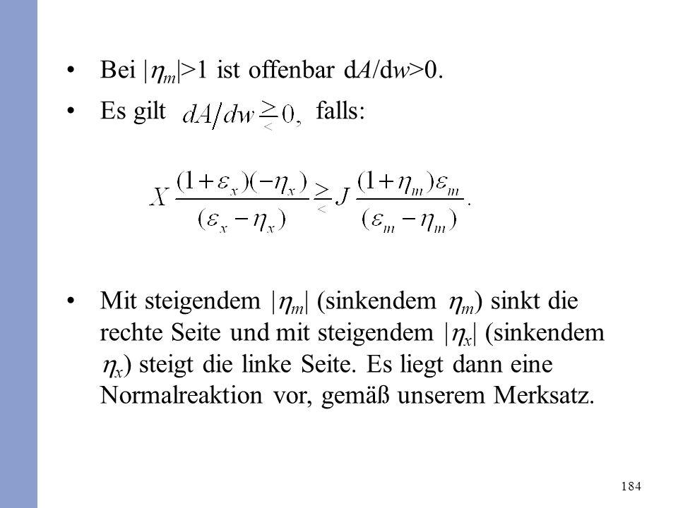 184 Bei | m |>1 ist offenbar dA/dw>0. Es gilt falls: Mit steigendem | m | (sinkendem m ) sinkt die rechte Seite und mit steigendem | x | (sinkendem x