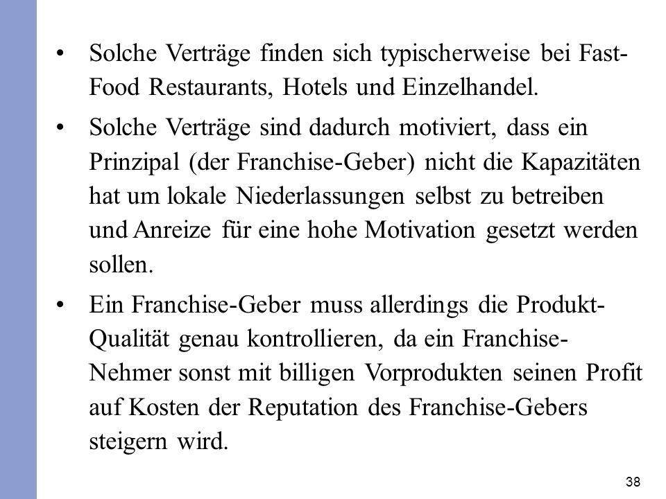 38 Solche Verträge finden sich typischerweise bei Fast- Food Restaurants, Hotels und Einzelhandel.