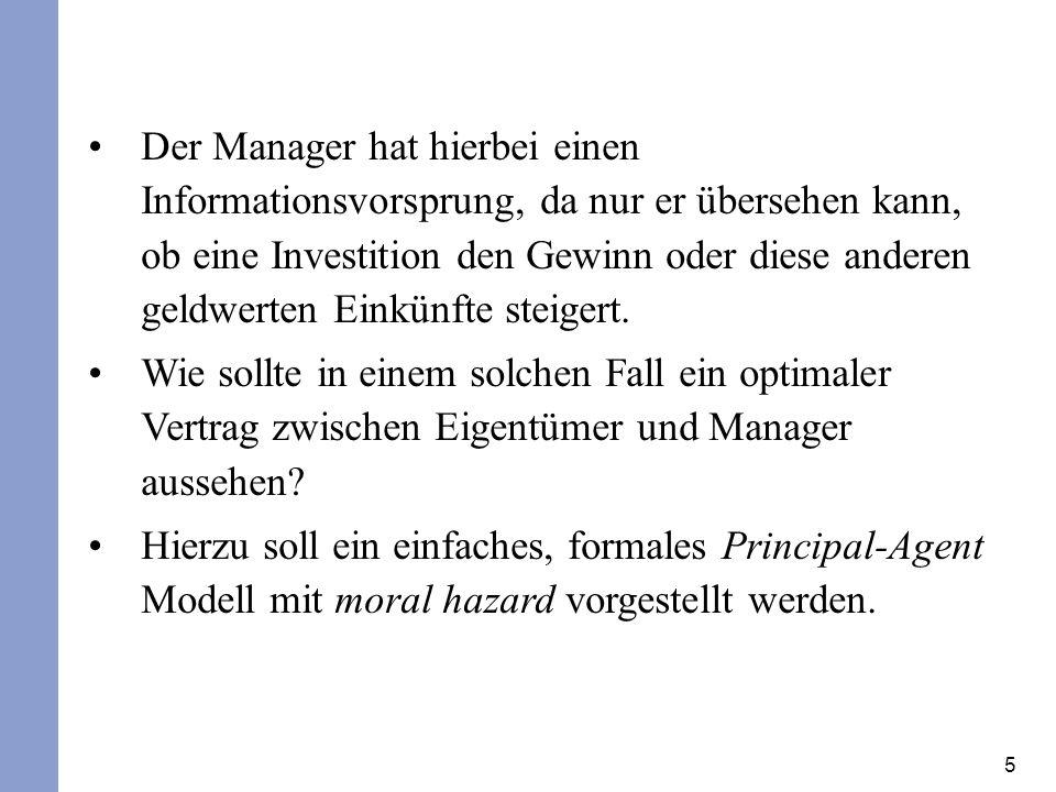 6 Im Unterschied zu den vorherigen Modellen mit moral hazard liegt hierbei kein Wettbewerb auf Seiten des Prinzipals vor.