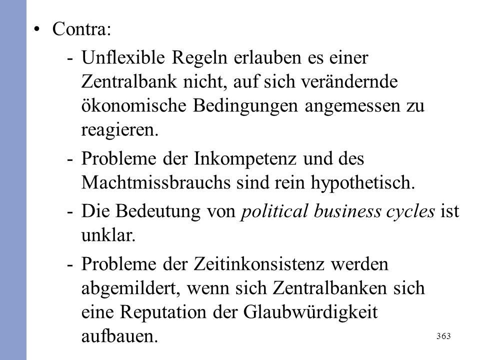 363 Contra: -Unflexible Regeln erlauben es einer Zentralbank nicht, auf sich verändernde ökonomische Bedingungen angemessen zu reagieren.