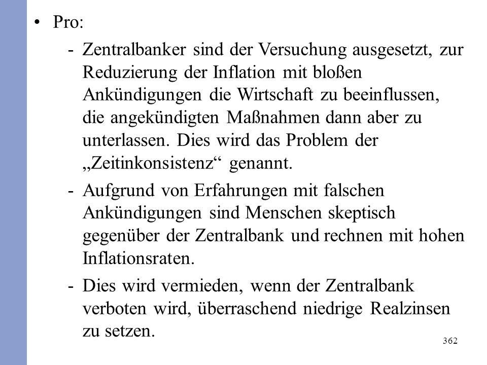 362 Pro: -Zentralbanker sind der Versuchung ausgesetzt, zur Reduzierung der Inflation mit bloßen Ankündigungen die Wirtschaft zu beeinflussen, die angekündigten Maßnahmen dann aber zu unterlassen.