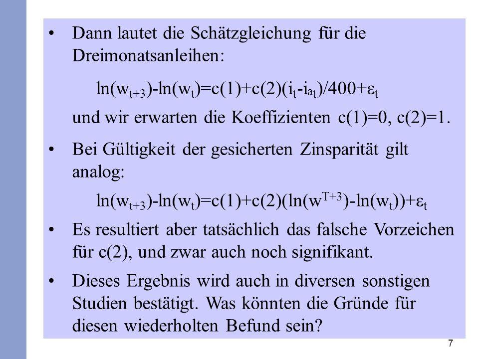 7 Dann lautet die Schätzgleichung für die Dreimonatsanleihen: ln(w t+3 )-ln(w t )=c(1)+c(2)(i t -i a t )/400+ t und wir erwarten die Koeffizienten c(1)=0, c(2)=1.