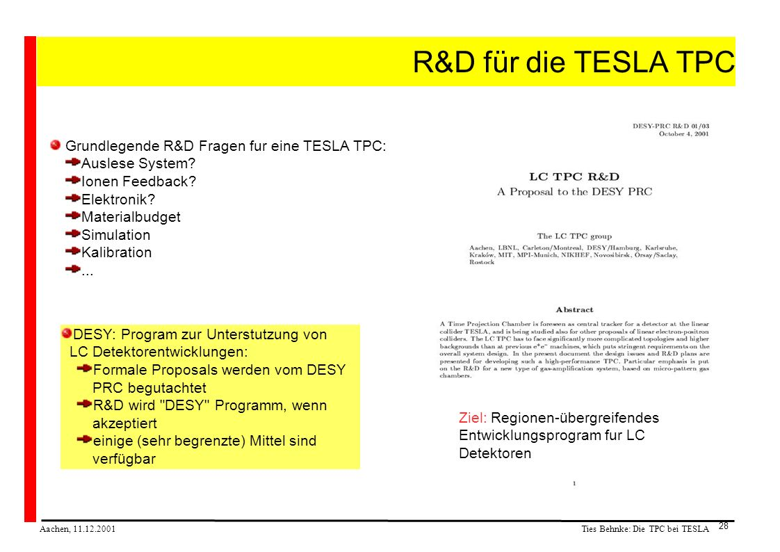 Ties Behnke: Die TPC bei TESLA Aachen, 11.12.2001 28 R&D für die TESLA TPC Grundlegende R&D Fragen fur eine TESLA TPC: Auslese System.