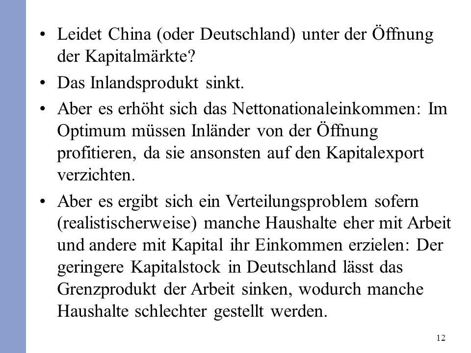 12 Leidet China (oder Deutschland) unter der Öffnung der Kapitalmärkte? Das Inlandsprodukt sinkt. Aber es erhöht sich das Nettonationaleinkommen: Im O