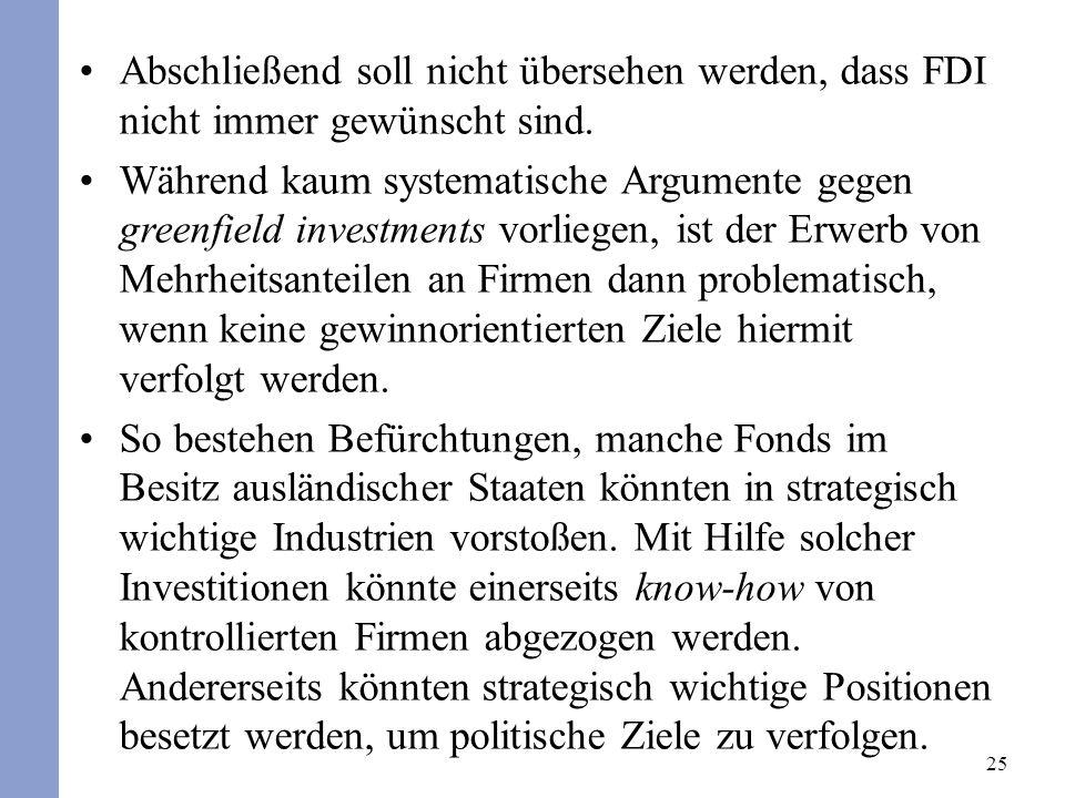 25 Abschließend soll nicht übersehen werden, dass FDI nicht immer gewünscht sind. Während kaum systematische Argumente gegen greenfield investments vo