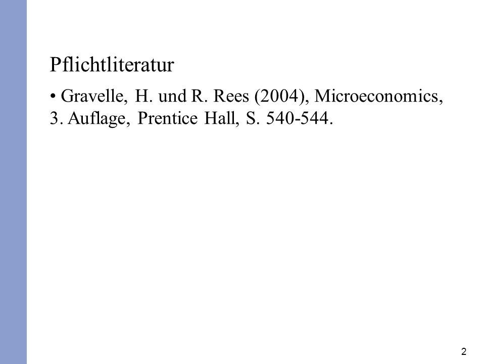 2 Pflichtliteratur Gravelle, H. und R. Rees (2004), Microeconomics, 3. Auflage, Prentice Hall, S. 540-544.