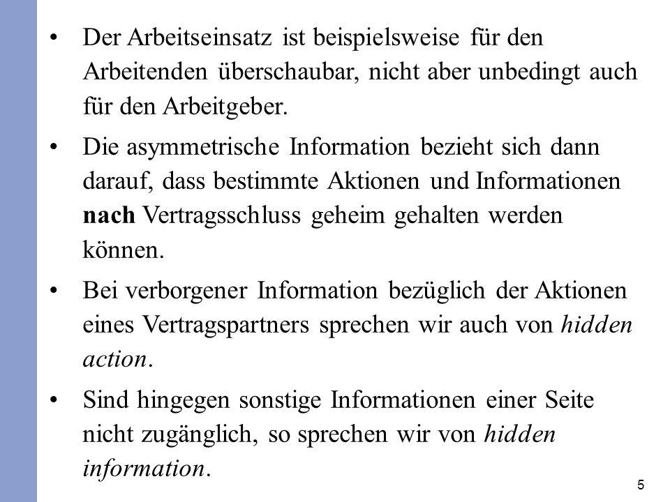 6 Im Gegensatz zu hidden action sind bei hidden information nicht Aktionen eines Vertragspartners unbekannt, sondern Umweltzustände oder sonstige Einflussgrößen.