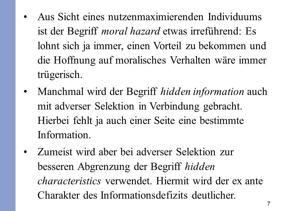 8 Die Abgrenzung zwischen adverse selection und moral hazard ist zwar in der Theorie eindeutig, da die Informationsasymmetrie beim ersten Fall vor Vertragsschluss und beim zweiten Fall danach auftritt.