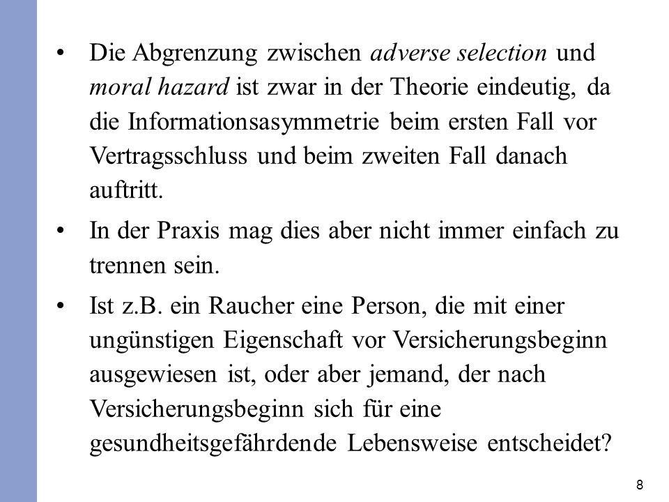 8 Die Abgrenzung zwischen adverse selection und moral hazard ist zwar in der Theorie eindeutig, da die Informationsasymmetrie beim ersten Fall vor Ver