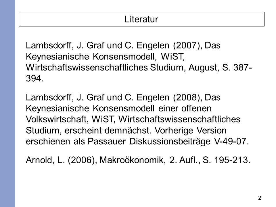 2 Literatur Lambsdorff, J. Graf und C. Engelen (2007), Das Keynesianische Konsensmodell, WiST, Wirtschaftswissenschaftliches Studium, August, S. 387-