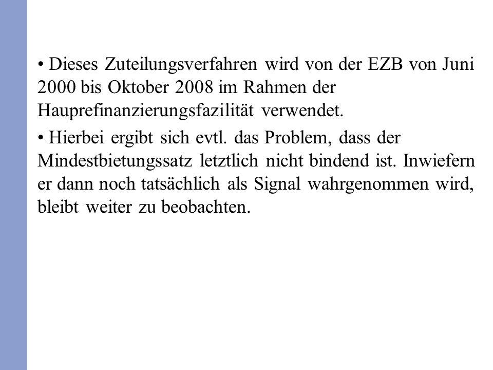 Dieses Zuteilungsverfahren wird von der EZB von Juni 2000 bis Oktober 2008 im Rahmen der Hauprefinanzierungsfazilität verwendet. Hierbei ergibt sich e