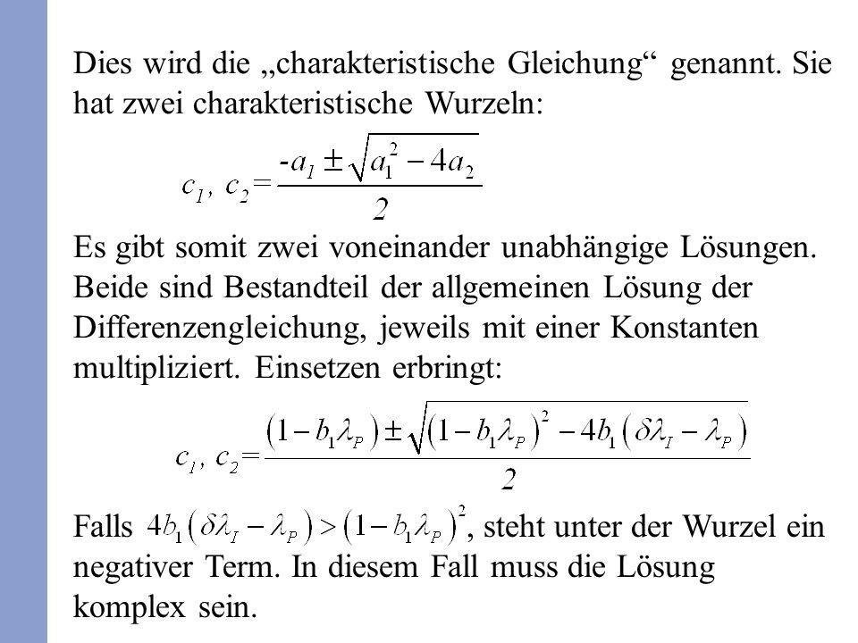 Dies wird die charakteristische Gleichung genannt. Sie hat zwei charakteristische Wurzeln: Es gibt somit zwei voneinander unabhängige Lösungen. Beide
