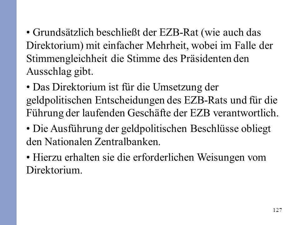 127 Grundsätzlich beschließt der EZB-Rat (wie auch das Direktorium) mit einfacher Mehrheit, wobei im Falle der Stimmengleichheit die Stimme des Präsid