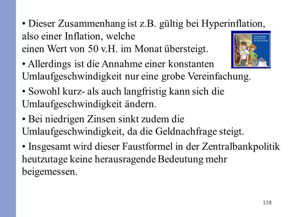 138 Dieser Zusammenhang ist z.B. gültig bei Hyperinflation, also einer Inflation, welche einen Wert von 50 v.H. im Monat übersteigt. Allerdings ist di