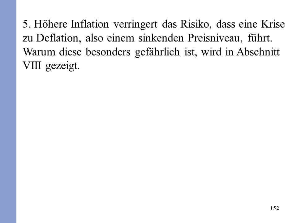 152 5. Höhere Inflation verringert das Risiko, dass eine Krise zu Deflation, also einem sinkenden Preisniveau, führt. Warum diese besonders gefährlich