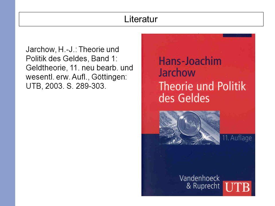 2 Literatur Jarchow, H.-J.: Theorie und Politik des Geldes, Band 1: Geldtheorie, 11. neu bearb. und wesentl. erw. Aufl., Göttingen: UTB, 2003. S. 289-