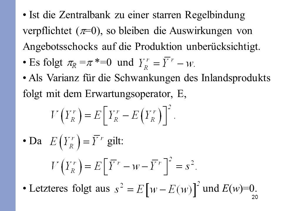 20 Ist die Zentralbank zu einer starren Regelbindung verpflichtet ( =0), so bleiben die Auswirkungen von Angebotsschocks auf die Produktion unberücksi