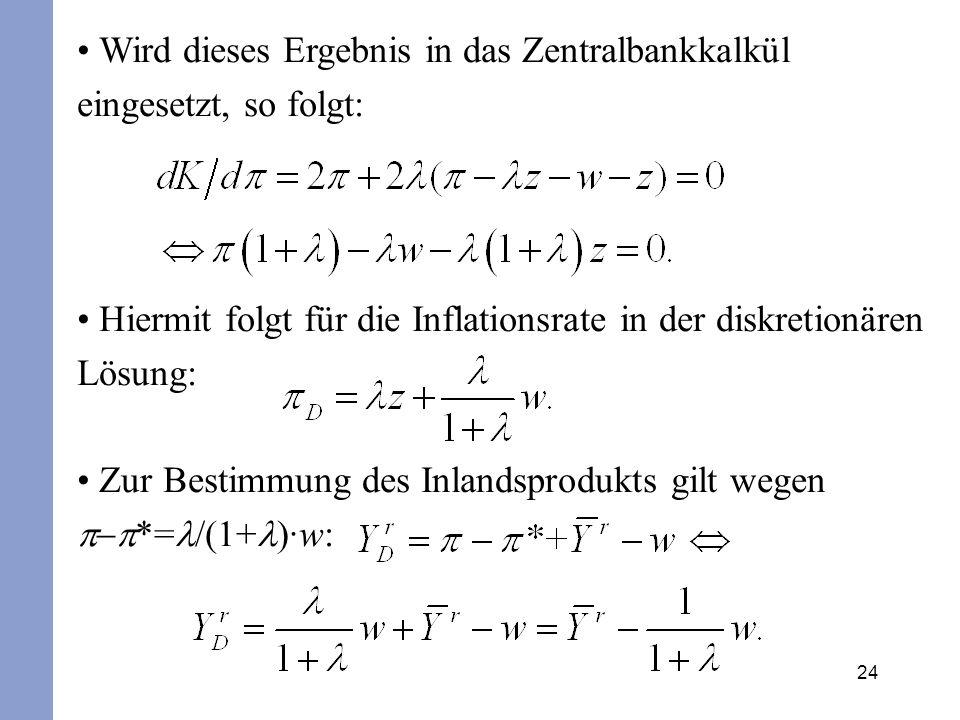 24 Wird dieses Ergebnis in das Zentralbankkalkül eingesetzt, so folgt: Hiermit folgt für die Inflationsrate in der diskretionären Lösung: Zur Bestimmu