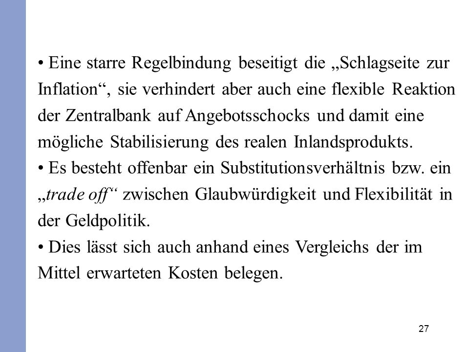 27 Eine starre Regelbindung beseitigt die Schlagseite zur Inflation, sie verhindert aber auch eine flexible Reaktion der Zentralbank auf Angebotsschoc