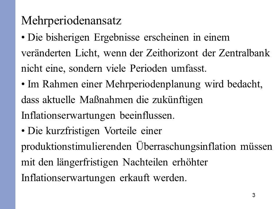 24 Wird dieses Ergebnis in das Zentralbankkalkül eingesetzt, so folgt: Hiermit folgt für die Inflationsrate in der diskretionären Lösung: Zur Bestimmung des Inlandsprodukts gilt wegen *= /(1+ )·w: