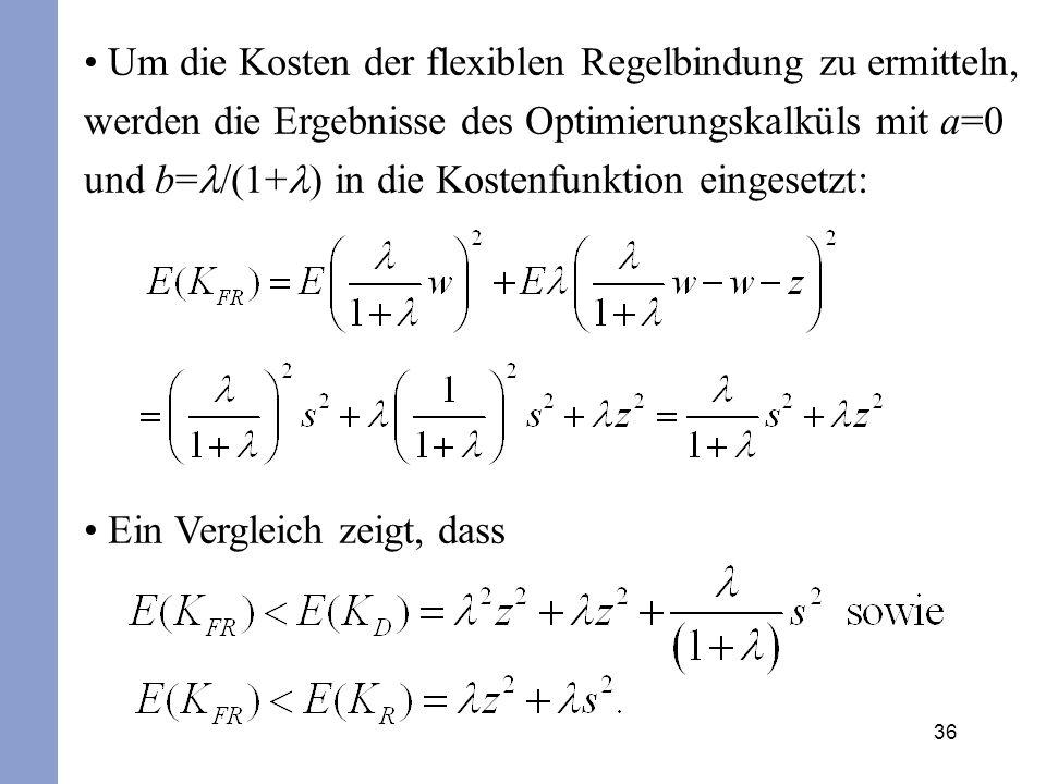36 Um die Kosten der flexiblen Regelbindung zu ermitteln, werden die Ergebnisse des Optimierungskalküls mit a=0 und b= /(1+ ) in die Kostenfunktion ei