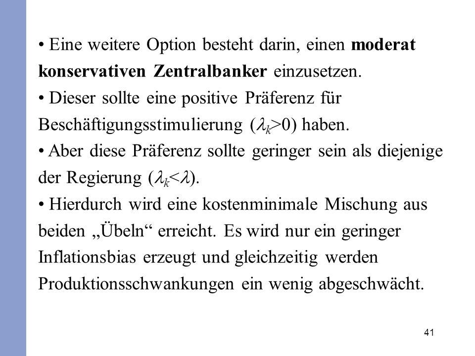 41 Eine weitere Option besteht darin, einen moderat konservativen Zentralbanker einzusetzen. Dieser sollte eine positive Präferenz für Beschäftigungss
