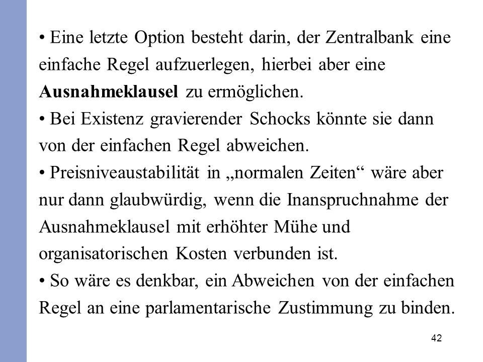 42 Eine letzte Option besteht darin, der Zentralbank eine einfache Regel aufzuerlegen, hierbei aber eine Ausnahmeklausel zu ermöglichen. Bei Existenz