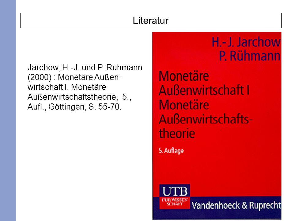 2 Literatur Jarchow, H.-J. und P. Rühmann (2000) : Monetäre Außen- wirtschaft I. Monetäre Außenwirtschaftstheorie, 5., Aufl., Göttingen, S. 55-70.