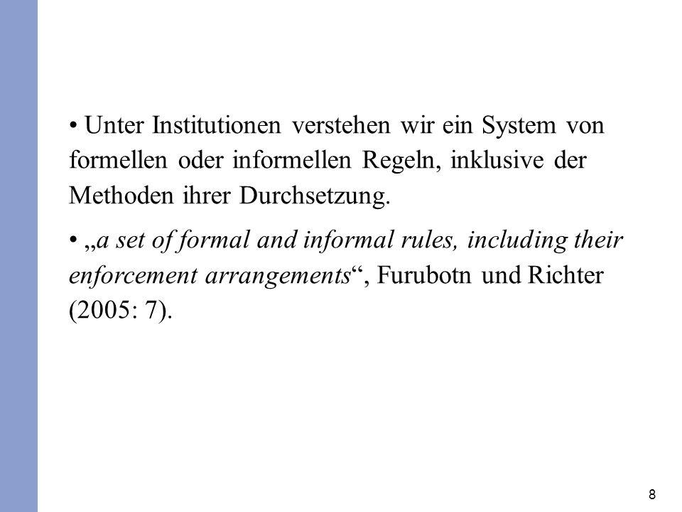 8 Unter Institutionen verstehen wir ein System von formellen oder informellen Regeln, inklusive der Methoden ihrer Durchsetzung. a set of formal and i