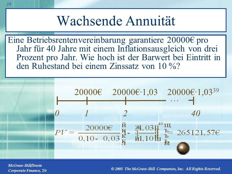 McGraw-Hill/Irwin Corporate Finance, 7/e © 2005 The McGraw-Hill Companies, Inc. All Rights Reserved. 38 Barwert einer wachsenden Annuität Sie bewerten
