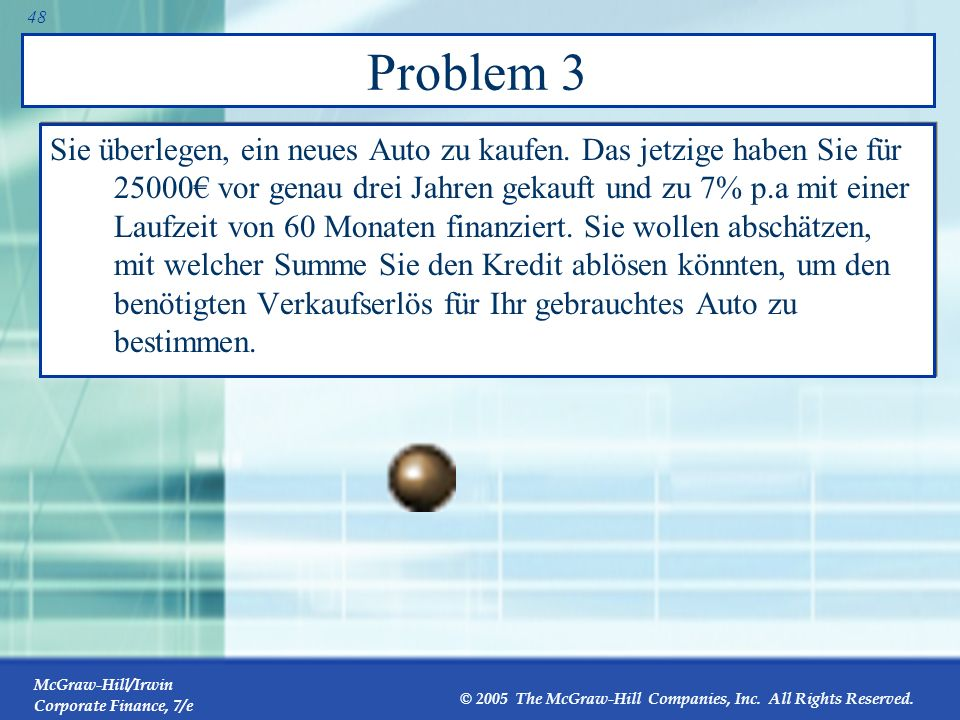 McGraw-Hill/Irwin Corporate Finance, 7/e © 2005 The McGraw-Hill Companies, Inc. All Rights Reserved. 47 Problem 2 Sie überlegen den Kauf einer auf US-