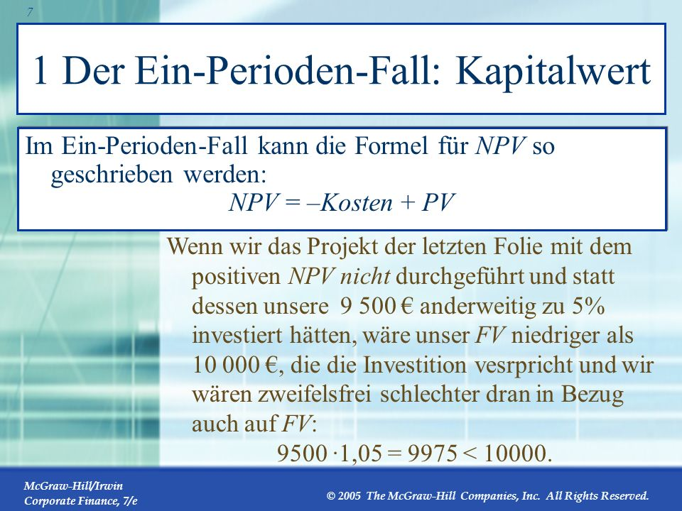 McGraw-Hill/Irwin Corporate Finance, 7/e © 2005 The McGraw-Hill Companies, Inc. All Rights Reserved. 6 1 Der Ein-Perioden-Fall: Kapitalwert Der Kapita